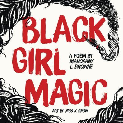 Black Girl Magic: A Poem by Mahogany L. Browne