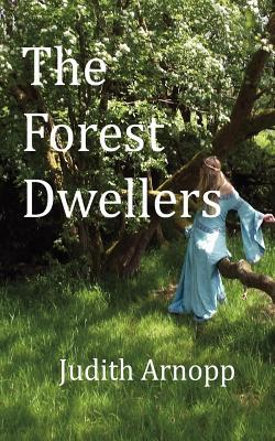 The Forest Dwellers by Judith Arnopp