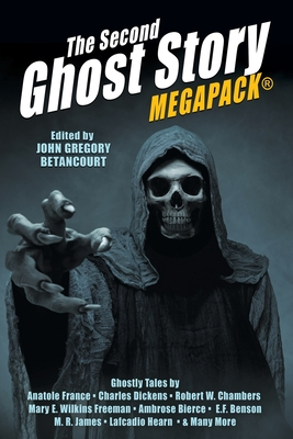 The Second Ghost Story MEGAPACK(R): 25 Classic Ghost Stories by John Gregory Betancourt, Arthur Conan Doyle, Sarah Orne Jewett