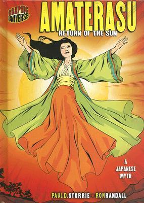 Amaterasu: Return of the Sun a Japanese Myth by Paul D. Storrie, Ron Randall