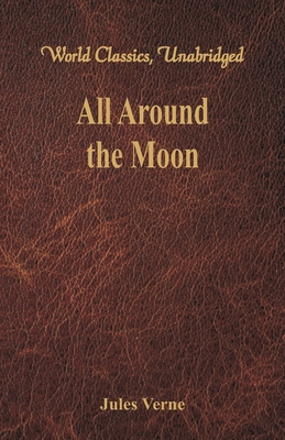 All Around the Moon (World Classics, Unabridged) by Jules Verne