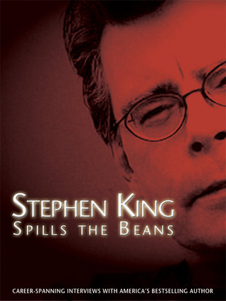 Stephen King Spills the Beans: Career-Spanning Interviews with America's Bestselling Author by Tim Underwood, Stephen King