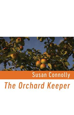The Orchard Keeper by Susan Connolly
