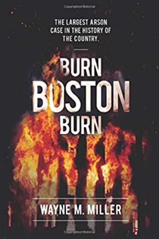 Burn Boston Burn: The Story of the Largest Arson Case in the History of the Country by Paul A Christian, Wayne M Miller, Mike Clark
