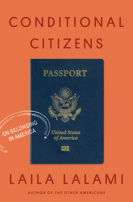 Conditional Citizens: On Belonging in America by Laila Lalami