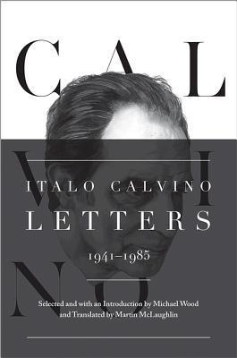 Italo Calvino: Letters, 1941-1985 - Updated Edition by Martin McLaughlin, Michael Wood, Italo Calvino
