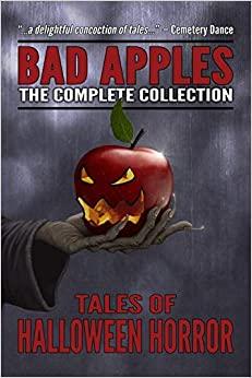Bad Apples: The Complete Collection by Evans Light, Gregor Xane, Edward Lorn, Jason Parent, Adam Light, John McNee, Mark Matthews, Kealan Patrick Burke, Craig Saunders