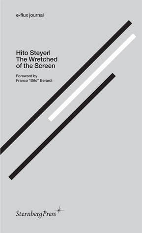 """The Wretched of the Screen by Franco """"Bifo"""" Berardi, Hito Steyerl"""