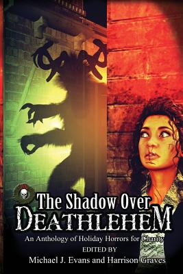 The Shadow Over Deathlehem: An Anthology of Holiday Horrors for Charity by Kurt Newton, Dan Foley, Karen Thrower