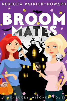 Broommates: Two Witches Are Better than One! by Rebecca Patrick-Howard