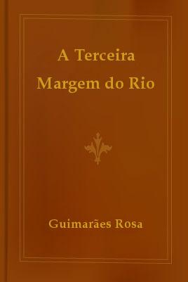 A Terceira Margem do Rio by João Guimarães Rosa