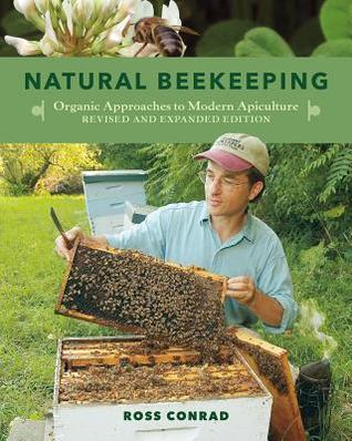 Natural Beekeeping, 2nd Edition: Organic Approaches to Modern Apiculture--Updated with New Sections on Colony Collapse Disorder, Urban Beekeeping, and More by Gary Paul Nabhan, Ross Conrad