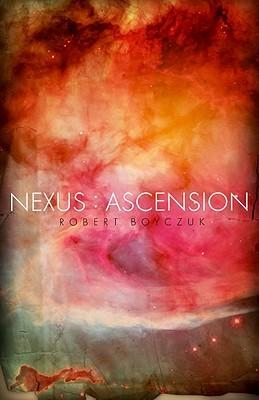 Nexus: Ascension by Robert Boyczuk