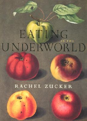 Eating in the Underworld by Rachel Zucker