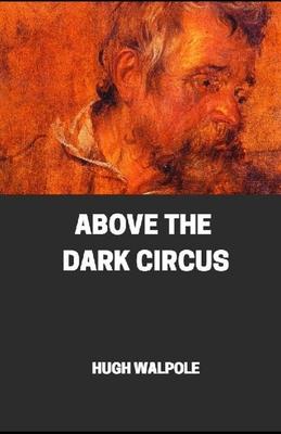 Above the Dark Circus illustrated by Hugh Walpole