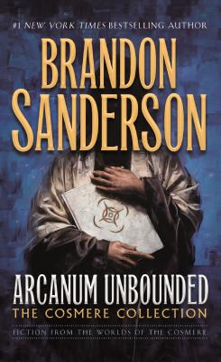Arcanum Unbounded: The Cosmere Collection by Brandon Sanderson