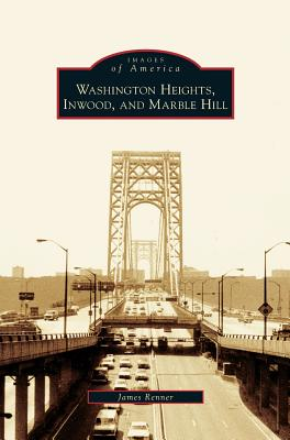Washington Heights, Inwood, and Marble Hill by James Renner