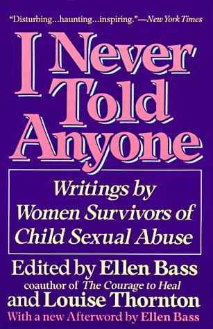 I Never Told Anyone: Writings by Women Survivors of Child Sexual Abuse by Ellen Bass, Louise Thornton