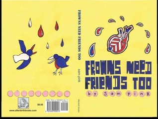 Frowns Need Friends Too by Sam Pink