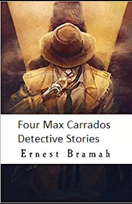 Four Max Carrados Detective Stories Illustrated by Ernest Bramah