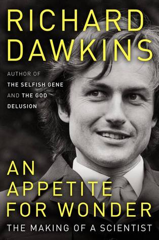 An Appetite for Wonder: The Making of a Scientist by Richard Dawkins