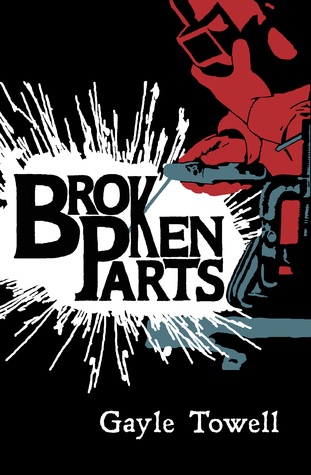 Broken Parts by Gayle Towell