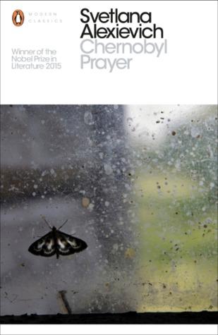 Chernobyl Prayer: A Chronicle of the Future by Svetlana Alexievich, Anna Gunin, Arch Tait