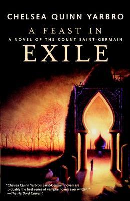A Feast in Exile: A Novel of Saint-Germain by Chelsea Quinn Yarbro