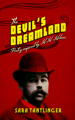 The Devil's Dreamland: Poetry Inspired by H.H. Holmes by Sara Tantlinger