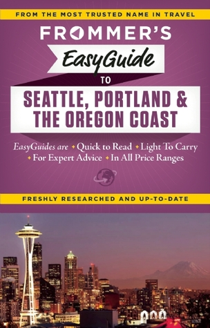Frommer's EasyGuide to Seattle, Portland and the Oregon Coast by Donald Olson