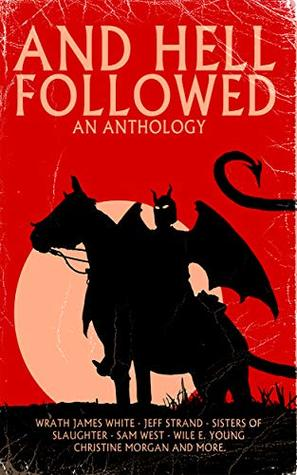 And Hell Followed: An Anthology by Michelle Garza, Wile E. Young, John Wayne Communale, Wrath James White, Delphine Quinn, Chris Miller, Sam West, Melissa Lason, Jeff Strand