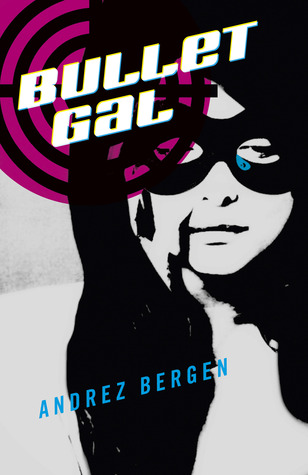 Bullet Gal: The Novel by Andrez Bergen