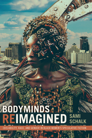 Bodyminds Reimagined: (Dis)ability, Race, and Gender in Black Women's Speculative Fiction by Sami Schalk