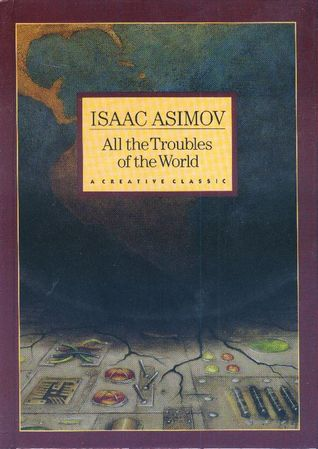 All the Troubles of the World by Isaac Asimov, Gary Kelley