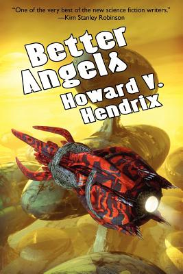 Better Angels: A Science Fiction Novel by Howard V. Hendrix