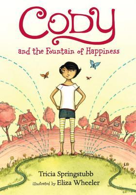 Cody and the Fountain of Happiness by Eliza Wheeler, Tricia Springstubb