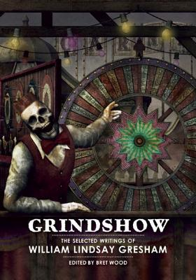Grindshow: The Selected Writings of William Lindsay Gresham by David Ho, William Lindsay Gresham, Bret Wood