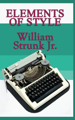 Elements of Style by William Jr. Strunk