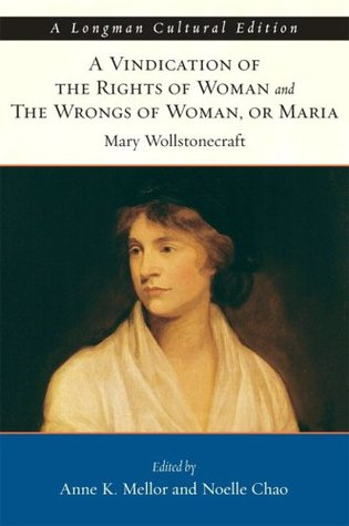 A Vindication of the Rights of Woman & The Wrongs of Woman, or Maria (2 in 1) by Noelle Chao, Mary Wollstonecraft, Anne K. Mellor
