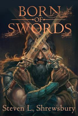 Born of Swords by Steven L. Shrewsbury