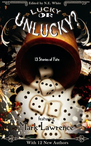 Lucky or Unlucky?: 13 Stories of Fate by A. Lynn, Tristis Ward, Michell Plested, Mark Lawrence, Michael Aaron, Wilson Geiger, Charlotte Ashley, J.R. Murdock, Eric Best, N.E. White, Andrew Leon Hudson, Nils Durban, Jo-Anne Odell