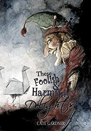 These Foolish and Harmful Delights by Cate Gardner