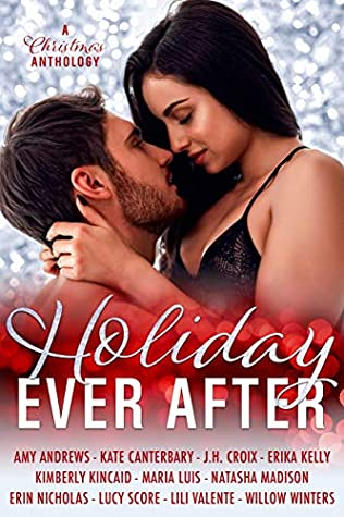 Holiday Ever After by Erin Nicholas, Erika Kelly, Kate Canterbary, Maria Luis, Kimberly Kincaid, Lucy Score, Lili Valente, Willow Winters, J.H. Croix, Natasha Madison, Amy Andrews