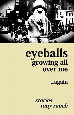 Eyeballs Growing All Over Me ...Again by Tony Rauch