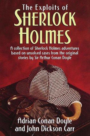 The Exploits of Sherlock Holmes by Adrian Conan Doyle, John Dickson Carr
