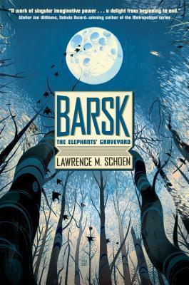 Barsk: The Elephants' Graveyard by Lawrence M. Schoen