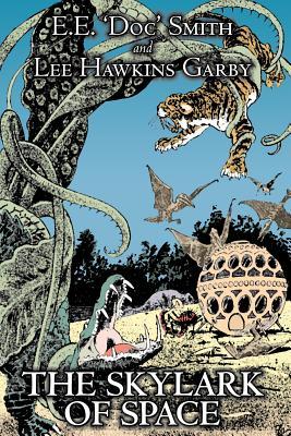 The Skylark of Space by E. E.'Doc' Smith, Science Fiction, Adventure, Space Opera by Lee Hawkins Garby, Edward E. Smith, E. E. 'Doc' Smith