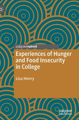 Experiences of Hunger and Food Insecurity in College by Lisa Henry