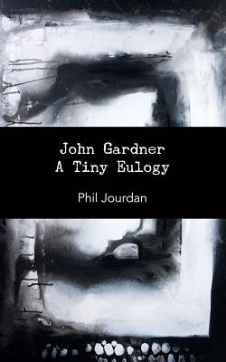 John Gardner: A Tiny Eulogy by Phil Jourdan