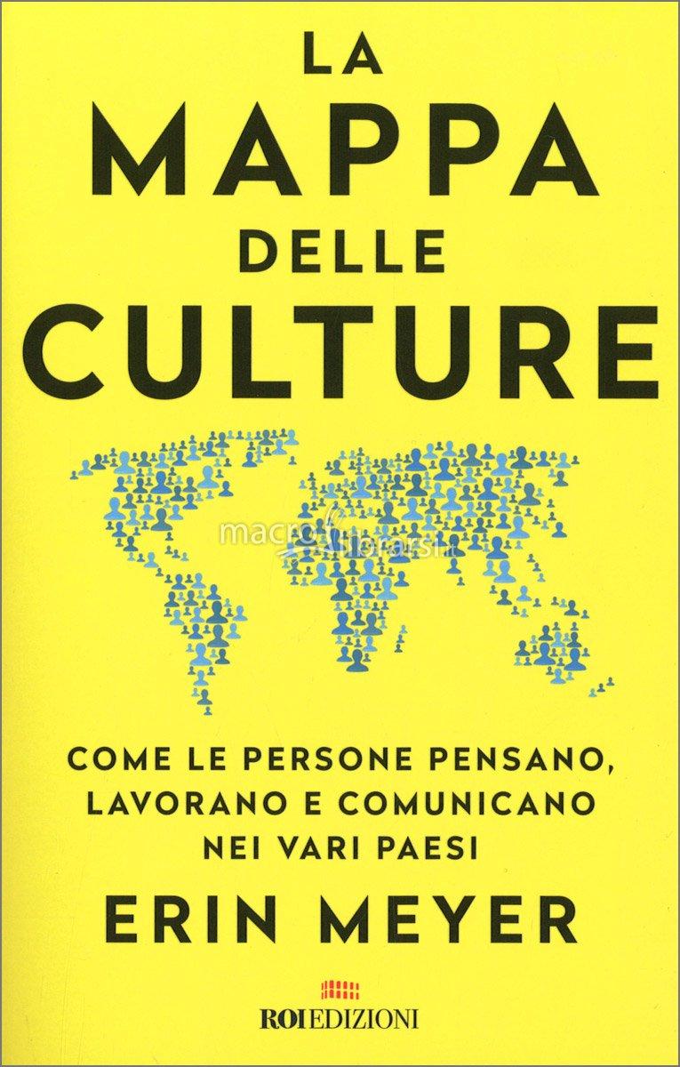 La mappa delle culture. Come le persone pensano, lavorano e comunicano nei vari paesi by Erin Meyer
